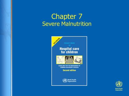 Chapter 7 Severe Malnutrition. Case study: Kobi Kobi, a 12-month-old boy brought to district hospital from rural area. 8 day history of loose watery stools.