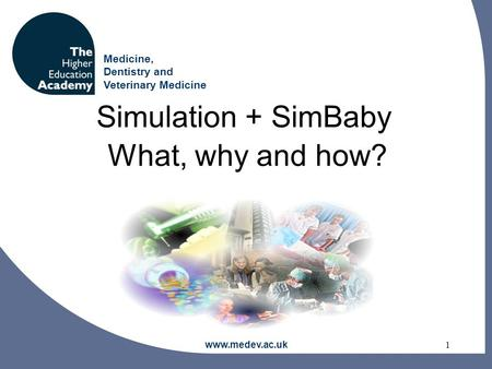 Medicine, Dentistry and Veterinary Medicine www.medev.ac.uk 1 Simulation + SimBaby What, why and how?