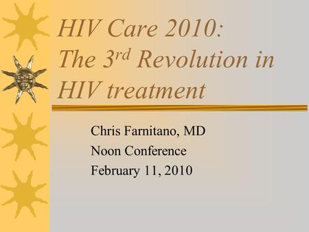 HIV Care 2010: The 3 rd Revolution in HIV treatment Chris Farnitano, MD Noon Conference February 11, 2010.