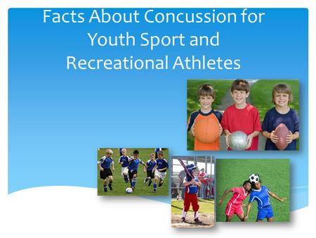 Facts About Concussion for Youth Sport and Recreational Athletes.
