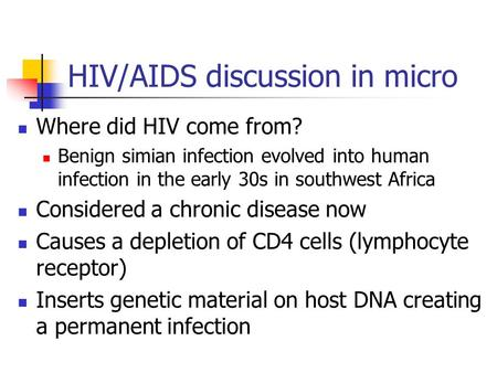HIV/AIDS discussion in micro Where did HIV come from? Benign simian infection evolved into human infection in the early 30s in southwest Africa Considered.