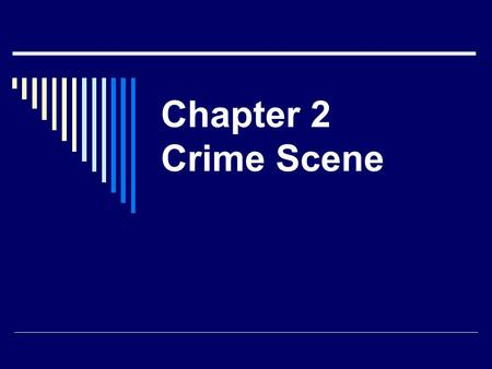 Chapter 2 Crime Scene. Crime Scene 1 Roles in crime scene? Tasks?  Evidence?  Victim missing?  Foot? Fingers?  What you identified as steps to manage.