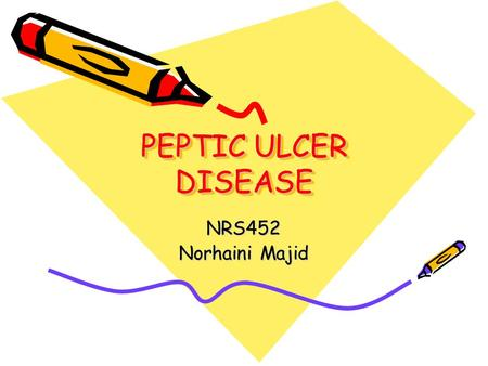 PEPTIC ULCER DISEASE NRS452 Norhaini Majid. Introduction PUD,a break in a mucous lining of GI tract Duodenal - most common, age 30 -55 Gastric Ulcer –
