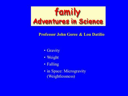 Professor John Goree & Lou Datilio Gravity Weight Falling in Space: Microgravity (Weightlessness)