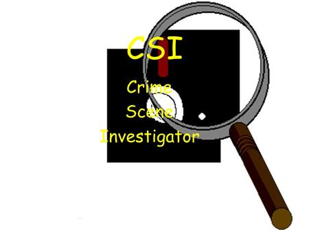 CSI Crime Scene Investigator. Job of a Crime Scene Investigator 1.Evaluate the Crime Scene 2.Reconstruct the crime 3.Find the evidence left at the crime.