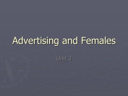 Advertising and Females Unit 3. Ad Buzz -Much of the advertising directed towards females tells them that they need to worry about their looks, worry.