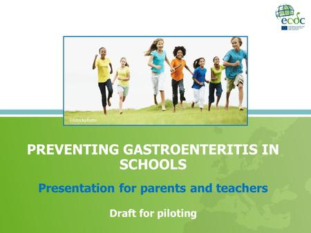PREVENTING GASTROENTERITIS IN SCHOOLS Presentation for parents and teachers Draft for piloting.