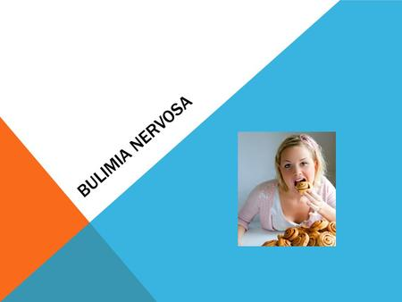 BULIMIA NERVOSA. Bulimia nervosa an eating disorder that involves bingeing on food followed by purging; can cause gum disease, osteoporosis, kidney disease,