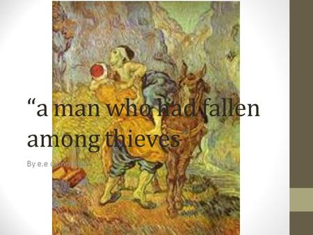 """a man who had fallen among thieves"""