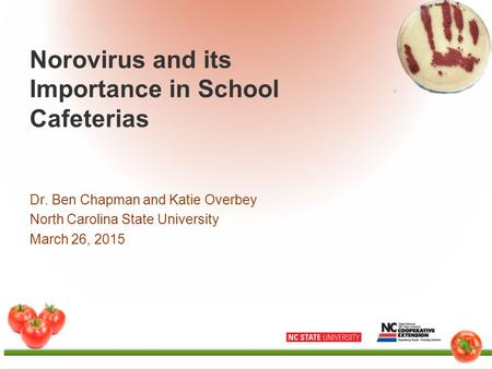 Norovirus and its Importance in School Cafeterias Dr. Ben Chapman and Katie Overbey North Carolina State University March 26, 2015.