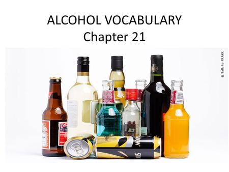 ALCOHOL VOCABULARY Chapter 21. WHAT IS A STANDARD DRINK?