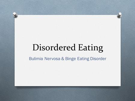 Disordered Eating Bulimia Nervosa & Binge Eating Disorder.