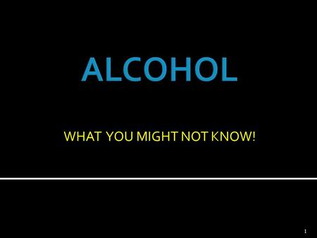 ALCOHOL WHAT YOU MIGHT NOT KNOW!.