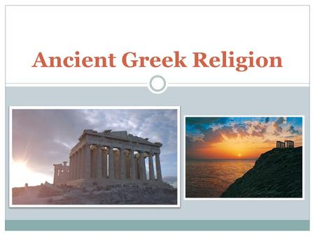 Ancient Greek Religion. Agenda Ancient Greek Civilization – key characteristics What is Greek Mythology? Greek Mythology in Modern Culture The Origin.