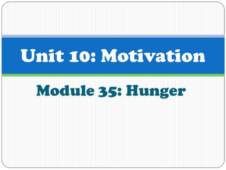 Module 35: Hunger Unit 10: Motivation. Hunger Ancel Keys (1904-2004) was an American scientist who studied the influence of diet on health. He conducted.
