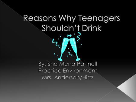  Teens drink for many different reasons: › Such as out of curiosity › Fit in › To feel older.