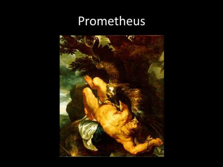 Prometheus. Pandora What's her story? Deucalion and Pyrrha Who were they? Who can be the first to make a T-T connection?
