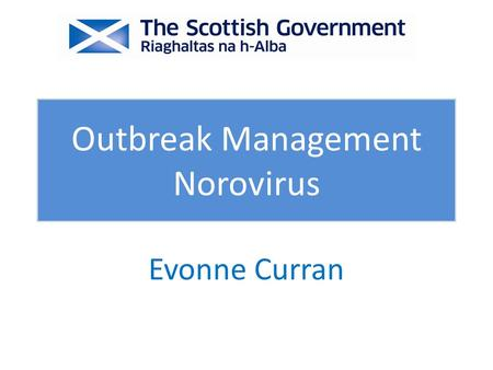 Evonne Curran Outbreak Management Norovirus. Norovirus is the perfect pathogen It is important that you are ready for norovirus Norovirus improvement.