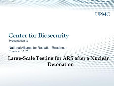 Presentation to National Alliance for Radiation Readiness November 16, 2011 Large-Scale Testing for ARS after a Nuclear Detonation.