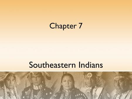 Chapter 7 Southeastern Indians.