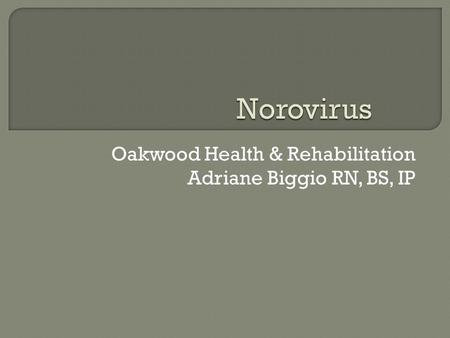 Oakwood Health & Rehabilitation Adriane Biggio RN, BS, IP.