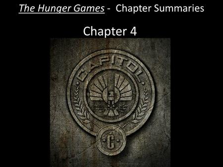 Chapter 4 The Hunger Games - Chapter Summaries. Chapter 4  Peeta volunteers to clean up Haymitch, who is drunk and has fallen in his own vomit. While.