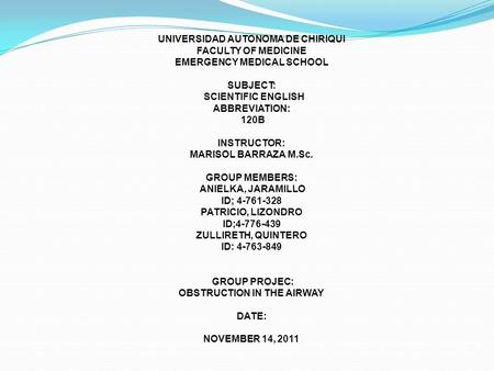 UNIVERSIDAD AUTONOMA DE CHIRIQUI FACULTY OF MEDICINE EMERGENCY MEDICAL SCHOOL SUBJECT: SCIENTIFIC ENGLISH ABBREVIATION: 120B INSTRUCTOR: MARISOL BARRAZA.
