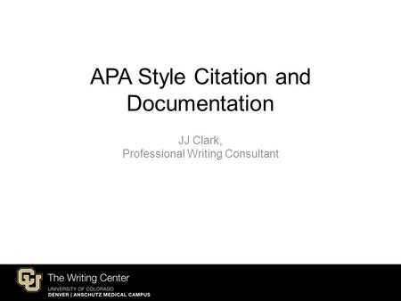 APA Style Citation and Documentation JJ Clark, Professional Writing Consultant.