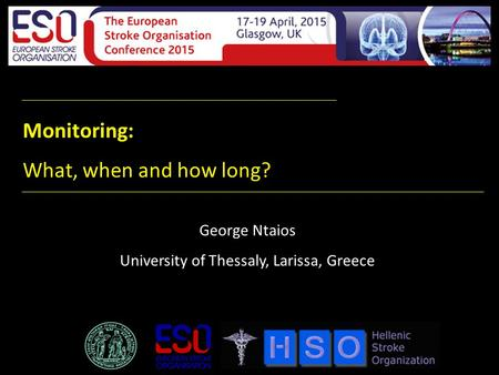 Monitoring: What, when and how long? George Ntaios University of Thessaly, Larissa, Greece.