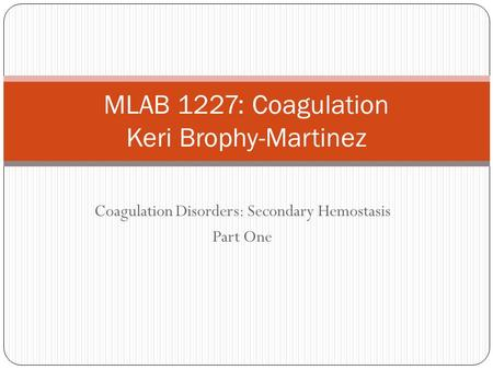 MLAB 1227: Coagulation Keri Brophy-Martinez