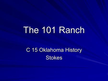 The 101 Ranch C 15 Oklahoma History Stokes. The 101 Ranch Background George W. Miller started the 101 Ranch in 1879 in the Cherokee Outlet. The ranch.