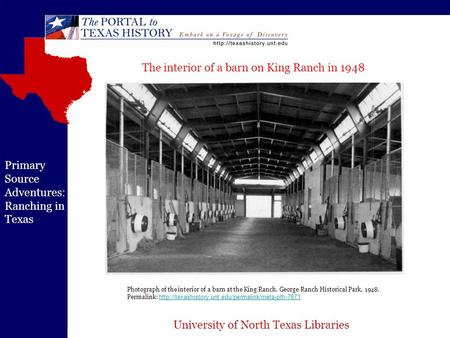 University of North Texas Libraries Primary Source Adventures: Ranching in Texas Photograph of the interior of a barn at the King Ranch. George Ranch Historical.
