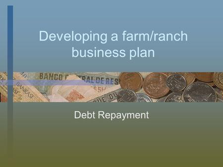 Developing a farm/ranch business plan Debt Repayment.