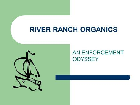 RIVER RANCH ORGANICS AN ENFORCEMENT ODYSSEY. Parvaneh Byrth Riverside County LEA Phone: 951-955-8982