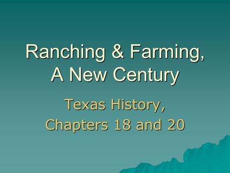 Ranching & Farming, A New Century Texas History, Chapters 18 and 20.
