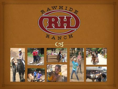  Rawhide Ranch is a special place dedicated to making a positive difference in the lives of others through unique ranch opportunities for discovery and.