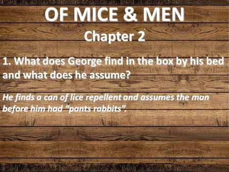"1. What does George find in the box by his bed and what does he assume? He finds a can of lice repellent and assumes the man before him had ""pants rabbits""."