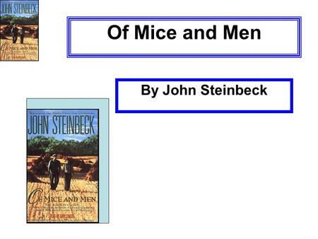 Of Mice and Men By John Steinbeck. John Steinbeck Born in Salinas, CA Born in 1902 Attended Stanford University Took literature and writing Became laborer.