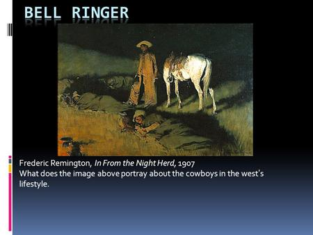 Bell Ringer Frederic Remington, In From the Night Herd, 1907