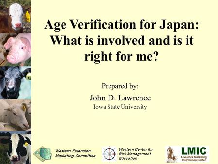 Age Verification for Japan: What is involved and is it right for me? Prepared by: John D. Lawrence Iowa State University Western Center for Risk Management.