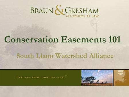 Title of Presentation Smaller Type Conservation Easements 101 South Llano Watershed Alliance.