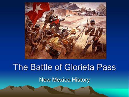 The Battle of Glorieta Pass New Mexico History. Battlefield: New Mexico A ranch on a stage coach stop on the Santa Fe Trail set the scene for an epic.