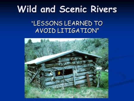 "Wild and Scenic Rivers "" LESSONS LEARNED TO AVOID LITIGATION"""