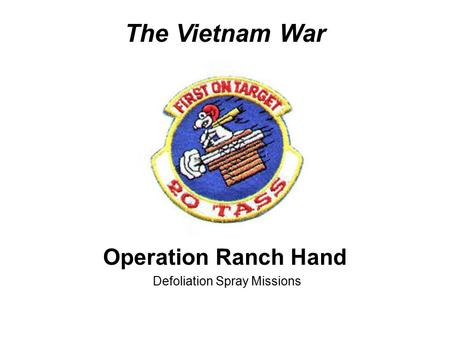 The Vietnam War Operation Ranch Hand Defoliation Spray Missions.