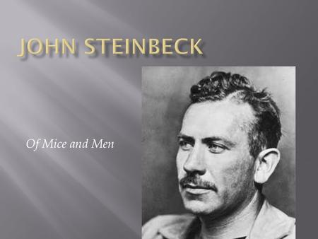 Of Mice and Men. John Ernst Steinbeck Biography Born in Salinas, California, on February 27 Parents encouraged his love of writing Learned about ranch.