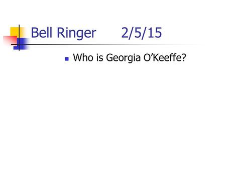 Who is Georgia O'Keeffe?
