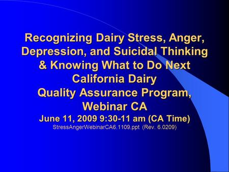 Recognizing Dairy Stress, Anger, Depression, and Suicidal Thinking & Knowing What to Do Next California Dairy Quality Assurance Program, Webinar CA June.