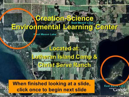 Creation-Science Environmental Learning Center Located at: Lutheran Island Camp & Christ Serve Ranch Located at: Lutheran Island Camp & Christ Serve Ranch.