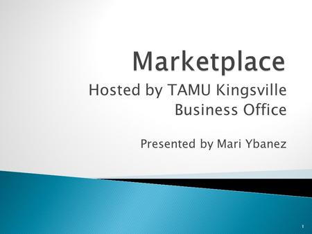 Hosted by TAMU Kingsville Business Office Presented by Mari Ybanez 1.