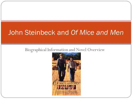 Biographical Information and Novel Overview John Steinbeck and Of Mice and Men.
